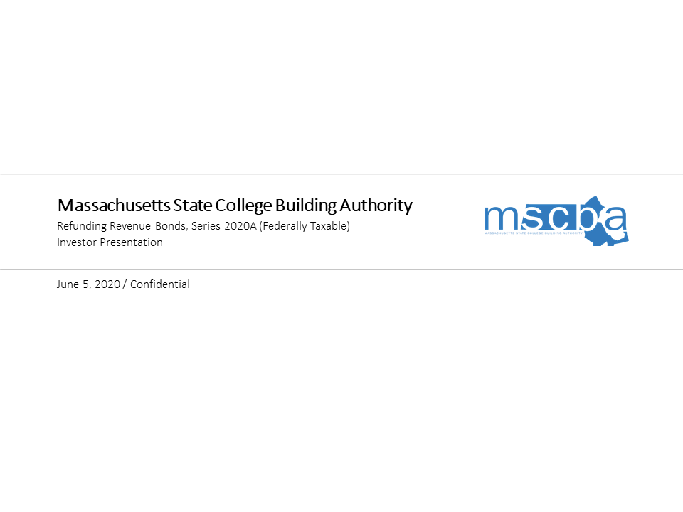 Massachusetts State College Building Authority Refunding Revenue Bonds, Series 2020A (Federally Taxable) Investor Presentation